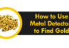 How to Use a Metal Detector to Find Gold